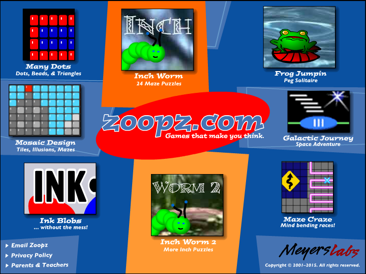 Zoopz.com | Games that make you think. Educational games, puzzles, and art activities for kids. Play is a big part of how kids learn. Zoopz makes it stimulating, challenging, creative, and fun!  Frog Jumpin: This engaging version of Peg Solitaire leads students to discover patterns & sub-goals. Frog Jumping explores sequencing, patterns, spacial relationships, planning, recognizable sub-goals. Inch Worm: The first few puzzles are fun for young players, the last few challenging for adults. Inch Worm explores spatial relationships, problem solving, planning and sequencing, appropriate sub-goals. Galactic Journey: Careful analysis of shape and color, patience, and a gentle hand give the best scores. Galactic Journey explores solar system (NASA photos), analysis vs. quick reflexes, strategy. Maze Craze: These spatial puzzles require quick thinking, careful analysis, and clever strategy. Maze Craze explores spatial relationships, analysis, planning, strategy, memory, performance under pressure. Ink Blobs: Random shapes and colors become works of art. Users can create prints and greeting cards. Ink Blobs explores graphic arts, shapes, colors, color combinations. Many Dots: Dots (pixels), beads, and triangles are used to create pictures, prints, and greeting cards. Many Dots explores graphic arts, raster (pixel) images, character fonts, shapes, colors. Mosaic Design: Mosaic tiles, optical illusions, and marble mazes provide hours of creative fun. Mosaic Design explores mosaics, optical illusions, mazes.